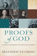 Proofs of God: Classical Arguments From Tertullian to Barth Paperback