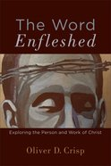 The Word Enfleshed: Exploring the Person and Work of Christ Paperback