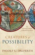 Creatures of Possibility: The Theological Basis of Human Freedom Hardback