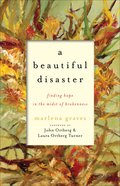 A Beautiful Disaster: Finding Hope in the Midst of Brokenness Paperback