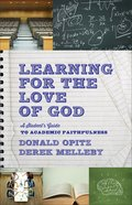 Learning For the Love of God: A Student's Guide to Academic Faithfulness Paperback