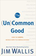 The (Un)Common Good: How the Gospel Brings Hope to a World Divided Paperback