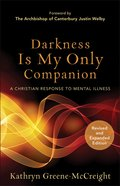 Darkness is My Only Companion: A Christian Response to Mental Illness (2nd Ed) Paperback