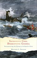 Intrusive God, Disruptive Gospel: Encountering the Divine in the Book of Acts Paperback
