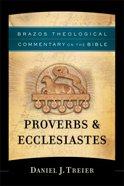 Proverbs & Ecclesiastes (Brazos Theological Commentary On The Bible Series) Paperback