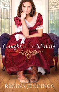 Caught in the Middle (#03 in Ladies Of Caldwell County Series)