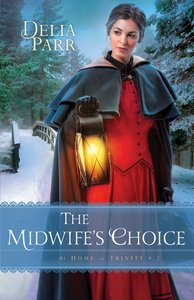 The Midwifes Choice (#02 in At Home In Trinity Series)