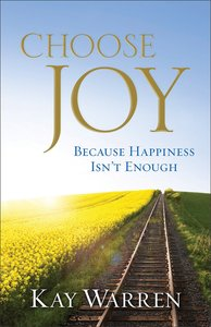 Choose Joy: Because Happiness Isnt Enough