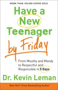 Have a New Teenager By Friday: From Mouthy and Moody, to Respectful and Responsible in 5 Days