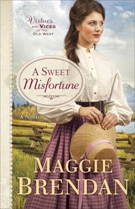 A Sweet Misfortune (#02 in Virtues And Vices Of The Old West Series)
