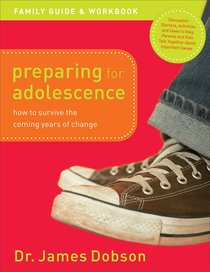 Preparing For Adolescence: How to Survive the Coming Years of Change (Family Guide And Workbook)