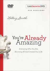 Youre Already Amazing: Embracing Who You Are, Becoming All God Created You to Be (A Six-Session Study) (Lifegrowth Dvd)