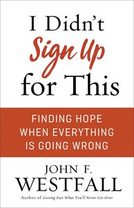 I Didnt Sign Up For This: Finding Hope When Everything is Going Wrong