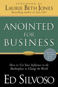 Anointed For Business: How to Use Your Influence in the Marketplace to Change the World (With Study Guide)