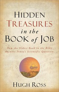 Hidden Treasures in the Book of Job: How the Oldest Book in the Bible Answers Todays Scientific Questions