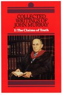Collected Writings of John Murray: The Claims of Truth (Vol 1)