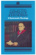 Collected Writings John Murray: Systematic Theology (Vol 2) Hardback