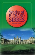 Works of Richard Sibbes Volume 05 Hardback