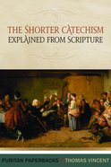 Shorter Catechism: Explained From Scripture (Puritan Paperbacks Series) Paperback