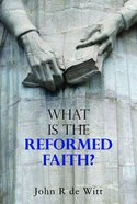 What is the Reformed Faith? Paperback
