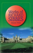 Works of Richard Sibbes Volume 03 Hardback