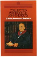 Collected Writings John Murray: Life; Sermons; Reviews (Vol 3)