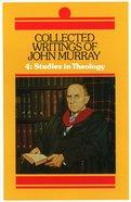 Collected Writings of John Murray: Studies in Theology (Vol 4) Hardback