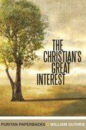 The Christian's Great Interest (Puritan Paperbacks Series) Paperback