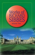 Works of Richard Sibbes V0L 02 Hardback