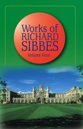 Works of Richard Sibbes Volume 04 Hardback