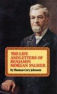 Life and Letters of Benjamin Morgan Palmer Hardback