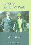 The Life of Arthur W Pink (2004) Hardback