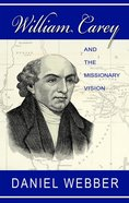 William Carey and the Missionary Vision Paperback