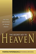 Secret Key to Heaven, The: The Vital Importance of Private Prayer (Puritan Paperbacks Series) Paperback