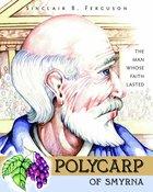 Polycarp of Smyrna (Heroes Of The Faith Series)