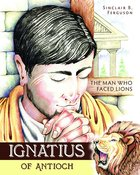 Ignatius of Antioch (Heroes Of The Faith Series) Hardback