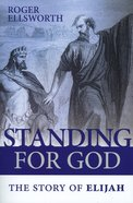 Standing For God: The Story of Elijah Paperback