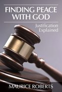Finding Peace With God: Justification Explained Booklet