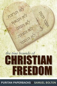 True Bounds of Christian Freedom (Puritan Paperbacks Series)
