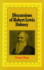 Discussions of R L Dabney (Vol 3)