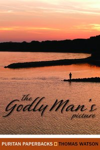 The Godly Mans Picture (Puritan Paperbacks Series)