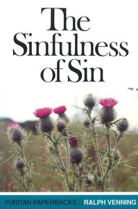 The Sinfulness of Sin (Puritan Paperbacks Series)