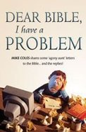 Dear Bible, I Have a Problem Paperback