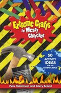 Extreme Crafts For Messy Churches (Messy Church Series)