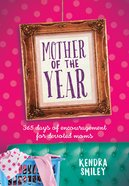 Mother of the Year: 365 Days of Encouragement For Devoted Mums Hardback