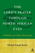 The Lord's Prayer Through North African Eyes Paperback