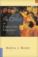 The Child in Christian Thought (Religion, Marriage And Family Series)