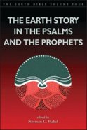 The Earth Story in the Psalms and the Prophets (#04 in Earth Bible Series) Paperback