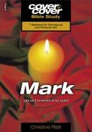 Mark - Life as It is Meant to Be Lived (Cover To Cover Bible Study Guide Series)