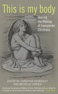 This is My Body: Hearing the Theology of Transgender Christians Paperback